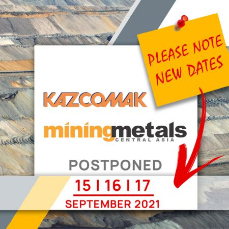 LET US INFORM YOU ABOUT THE POSTPONEMENT OF KAZAKHSTAN INTERNATIONAL EXHIBITION - MINING & METALS CENTRAL ASIA EXHIBITION 2020